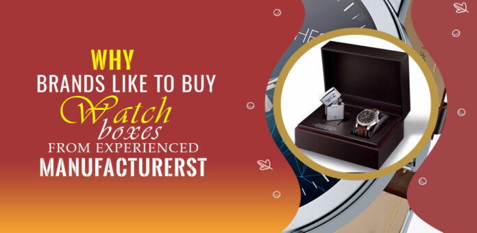 Why-brands-like-to-buy-watch-boxes-from-experienced-manufacturers